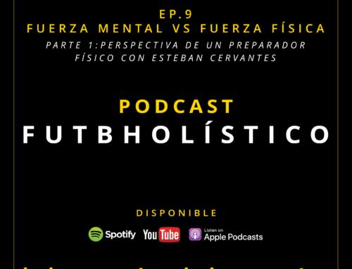 9. Fuerza mental vs. fuerza física. Parte 1: perspectiva de preparador físico con Esteban Cervante